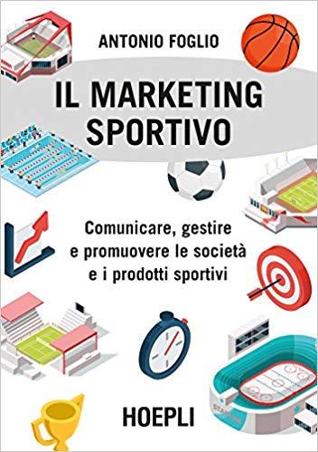 Il marketing sportivo. Comunicare, gestire e promuovere le società e i prodotti sportivi